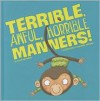 Terrible, Awful, Horrible Manners! - Beth Bracken, Richard Watson