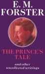 The Prince's Tale: And Other Uncollected Writings - E.M. Forster, P.N. Furbank