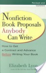Nonfiction Book Proposals Anybody Can Write: How to Get a Contract and Advance Before Writing Your Book - Elizabeth Lyon, Natasha Kern