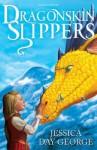 Dragonskin Slippers. Jessica Day George - Jessica Day George