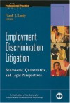 Employment Discrimination Litigation: Behavioral, Quantitative, and Legal Perspectives - Frank Landy, Eduardo Salas