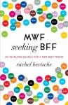 MWF Seeking BFF: My Yearlong Search For A New Best Friend - Rachel Bertsche