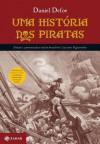Uma História dos Piratas - Daniel Defoe, Roberto Franco Valente