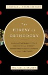 The Heresy of Orthodoxy: How Contemporary Culture's Fascination with Diversity Has Reshaped Our Understanding of Early Christianity - Andreas J. Kostenberger, Michael J. Kruger