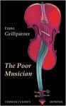 The Poor Musician - Franz Grillparzer, William Guild Howard, Alfred Remy
