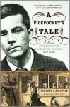A Pickpocket's Tale: The Underworld of Nineteenth-Century New York - Timothy J. Gilfoyle