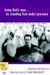 Being God's Man by Standing Firm Under Pressure - Stephen Arterburn, Kenny Luck, Todd Wendorff