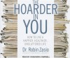 The Hoarder in You: How to Live a Happier, Healthier, Uncluttered Life - Robin Zasio, Cassandra Campbell