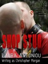 SHOP STUD & Other Tales of Gay Male Lust - Christopher Morgan, Laura Antoniou