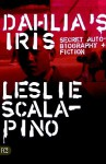 Dahlia's Iris: Secret Autobiography and Fiction - Leslie Scalapino