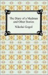 Diary of a Madman and Other Stories - Nikolai Gogol