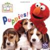 Puppies! (Sesame Street) (Sesame Street(R) Elmos World(TM)) - John E. Barrett, Mary Beth Nelson, Jenny Miglis