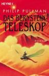 Das Bernstein-Teleskop - Philip Pullman, Wolfram Ströle, Reinhard Tiffert