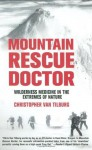 Mountain Rescue Doctor: Wilderness Medicine in the Extremes of Nature - Christopher Van Tilburg