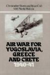 Air War For Yugoslavia, Greece And Crete: 1940 41 - Christopher Shores, Brian Cull, Nicola Malizia