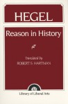 Reason in History - Georg Wilhelm Friedrich Hegel, Robert S. Hartman