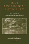 Just Ecological Integrity: The Ethics of Maintaining Planetary Life - Peter Miller, Laura Westra, Steven C. Rockefeller