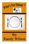 What's for Dinner - Randy Wilson