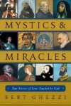 Mystics & Miracles: True Stories of Lives Touched by God - Bert Ghezzi