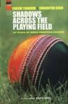 Shadows Across The Playing Field: 60 Years Of India Pakistan Cricket - Shashi Tharoor, Shaharyar M. Khan