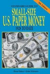 Standard Guide to Small Size U.S. Paper Money - Dean Oakes, John Burnham Schwartz, Scott Lindquist, Joel T. Edler