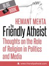 The Friendly Atheist: Thoughts on the Role of Religion in Politics and Media - Hemant Mehta