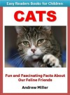 Easy Readers for Kids: Cats - Fun and Fascinating Facts About Our Feline Friends (I Can Read Books Series) - Andrew Miller, Easy Readers Level 1 Institute