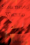 Something Wicked - John Michael