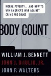 Body Count: Moral Poverty...and How to Win America's War Against Crime and Drugs - William J. Bennett, John J. DiIulio Jr.