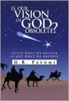 Is Our Vision of God Obsolete? - G.R. Pafumi