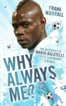 Why Always Me? - The Biography of Mario Balotelli, City's Legendary Striker - Frank Worrall