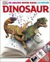 Dinosaur: See Amazing Moving Digital 3-D Pop-Ups - John Woodward, Darren Naish
