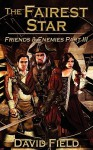 The Fairest Star: Friends and Enemies Part III - David Field