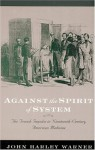 Against the Spirit of System: The French Impulse in Nineteenth-Century American Medicine - John Harley Warner