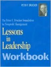 Lessons in Leadership Workbook: The Changing World of the Executive - Peter F. Drucker, Frances Hesselbein, Max Pree