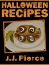 Halloween Recipes: 24 Cute, Creepy, and Easy Halloween Recipes for Kids and Adults - J.J. Pierce