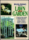 Building for the Lawn and Garden: A Step-By-Step Guide to Making Benches, Gates, Planters, Swings, Feeders, Tables, and More - John Kelsey, Ian J. Kirby