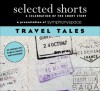 Selected Shorts: Travel Tales A Celebration Of The Short Story - Symphony Space