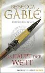 Das Haupt der Welt: Historischer Roman (German Edition) - Rebecca Gablé, Jürgen Speh