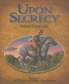 Upon Secrecy - Selene Castrovilla, Jeff Crosby, Shelley Ann Jackson