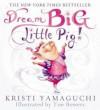Dream Big, Little Pig - Kristi Yamaguchi