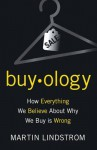 Buyology: How Everything We Believe About Why We Buy Is Wrong - Martin Lindstrm