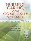 Nursing, Caring, and Complexity Science: For Human Environment Well-Being - Alice Davidson, Marilyn Ray, Marian Turkel, Ph.D. Dr.Alice Rn Davidson, Faan Ctn-a Rn Dr.Marilyn PhD Ray, Faan Nea-bc Rn Marian PhD Turkel