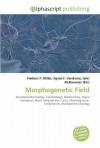 Morphogenetic Field - Agnes F. Vandome, John McBrewster, Sam B Miller II