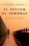 El pintor de sombras/ The Painter of Shadows (Spanish Edition) - Esteban Martin