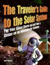 The Traveler's Guide to the Solar System: Put Your Space Shorts on and Take a Cruise on an Intergalactic Getaway - Giles Sparrow