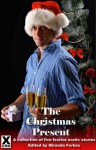 The Christmas Present - a collection of five festive erotic stories - Antonia Adams, Harriet Hamblin, Emily Dubberley, Shanna Germain, Sadie Wolf