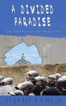 A Divided Paradise: An Irishman in the Holy Land - David Lynch