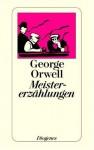 Meistererzählungen - George Orwell