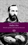 Padre Pio: Miracoli e politica nell'Italia del Novecento - Sergio Luzzatto